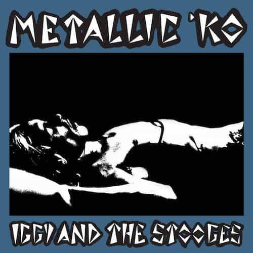 Metallic KO by Iggy & The Stooges