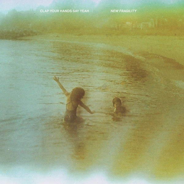 New Fragility by Clap Your Hands Say Yeah