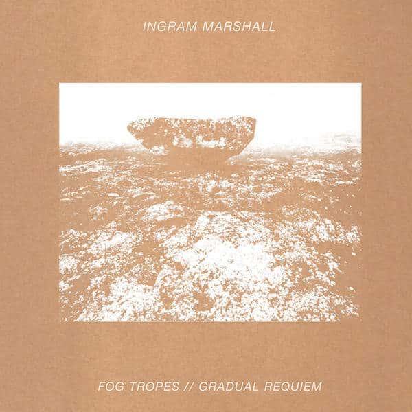 Fog Tropes / Gradual Requiem by Ingram Marshall