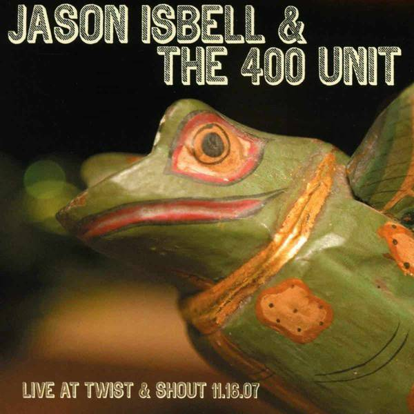 Live at Twist & Shout 11.16.07 by Jason Isbell & The 400 Unit