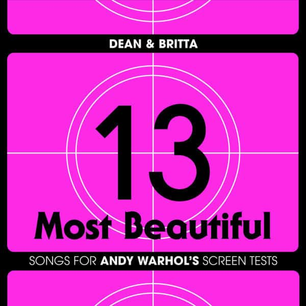 13 Most Beautiful... Songs For Andy Warhol's Screen Tests by Dean & Britta