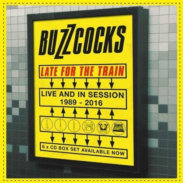 Late For The Train – Live & In Session 1989-2016 by Buzzcocks