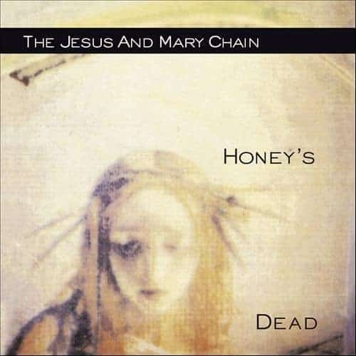 Honey's Dead by The Jesus & Mary Chain