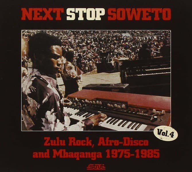 Next Stop Soweto Vol. 4 - Zulu Rock, Afro-Disco and Mbaqanga 1975-1985 by Various