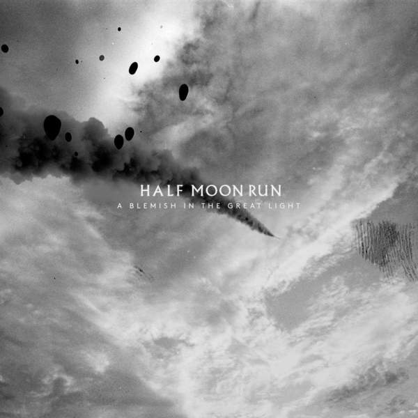 A Blemish In The Great Light by Half Moon Run