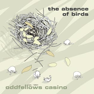 Absence Of Birds by Oddfellows Casino