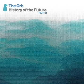 History Of The Future Part 2 by The Orb