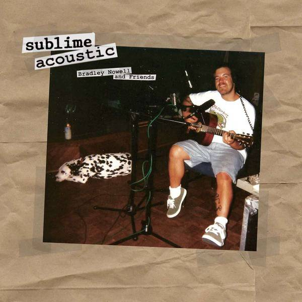 Sublime Acoustic: Bradley Nowell & Friends by Sublime