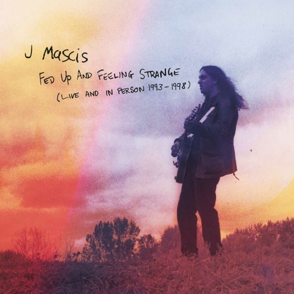 Fed Up And Feeling Strange (Live And In Person 1993-1998) by J Mascis