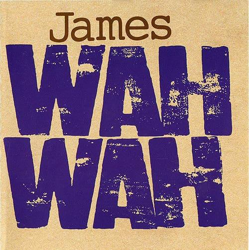 Wah Wah by James