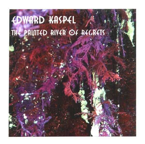 The Painted River of Regrets by Edward Ka-Spel