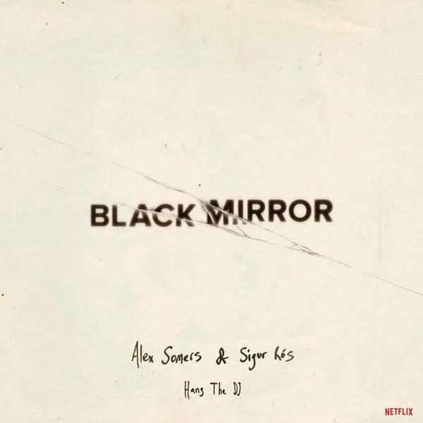 Alex Somers & Sigur Rós - Black Mirror: Hang The DJ (Music From The Netflix Original Series)