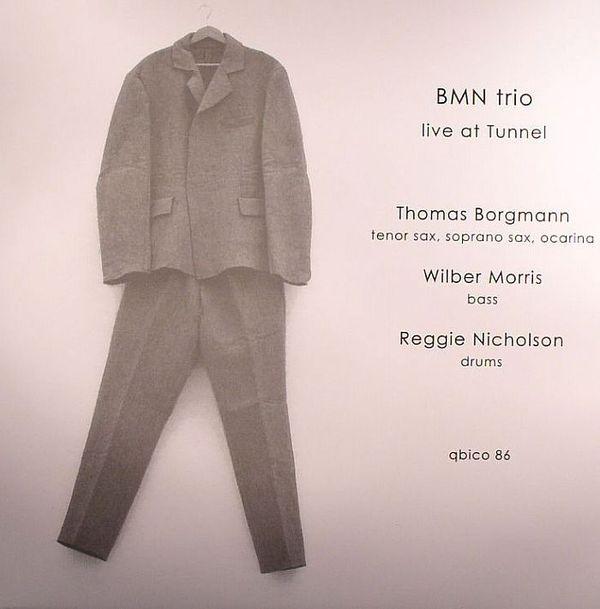 BMN Trio- Live At Tunnel by Thomas Borgmann/ Wilber Morris/ Reggie Nicholson