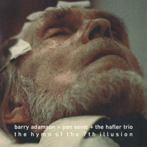 The Hymn Of The 7th Illusion by Barry Adamson + Pan Sonic + The Hafler Trio
