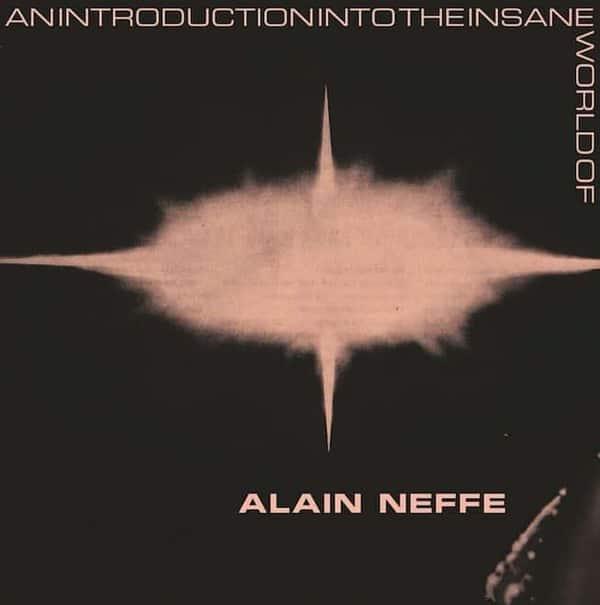 An Introduction Into The Insane World Of Alain Neffe by Alain Neffe