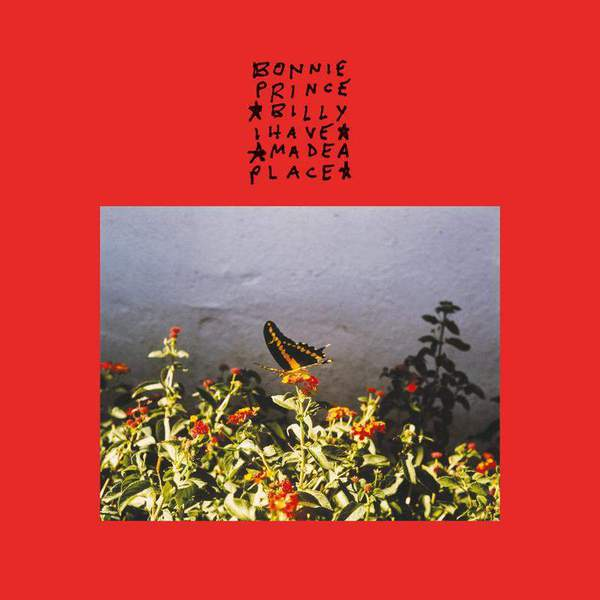 I Made A Place by Bonnie 'Prince' Billy