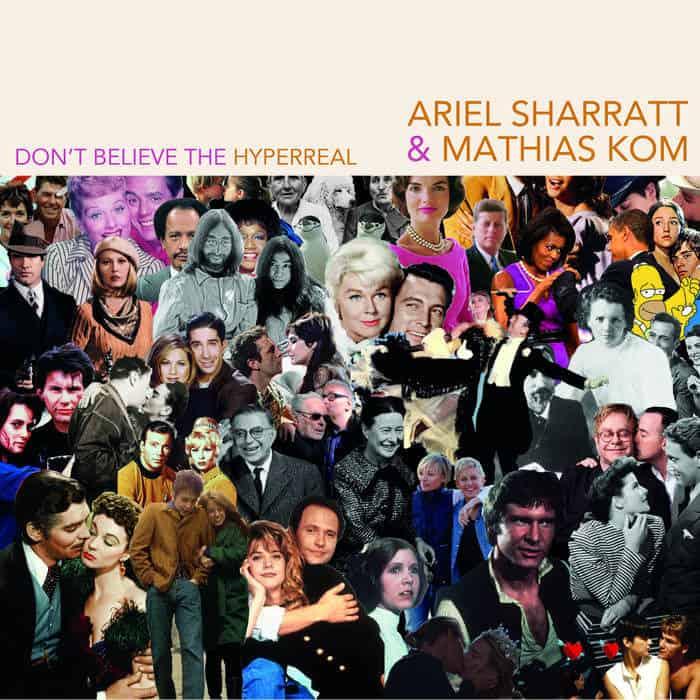 Don't Believe The Hyperreal by Ariel Sharratt & Mathias Kom