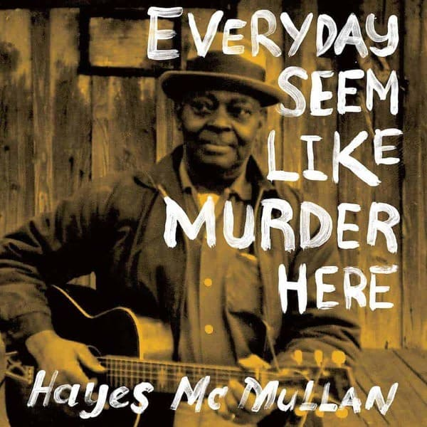 Everyday Seem Like Murder Here by Hayes McMullen