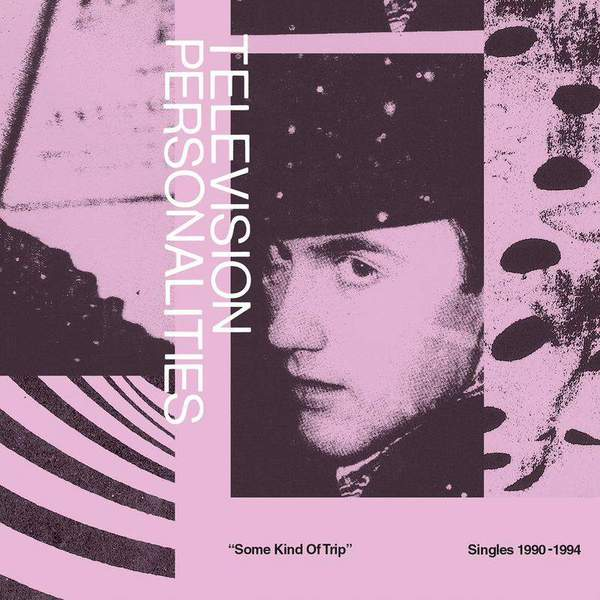 Some Kind Of Trip: Singles 1990-1994 by Television Personalities