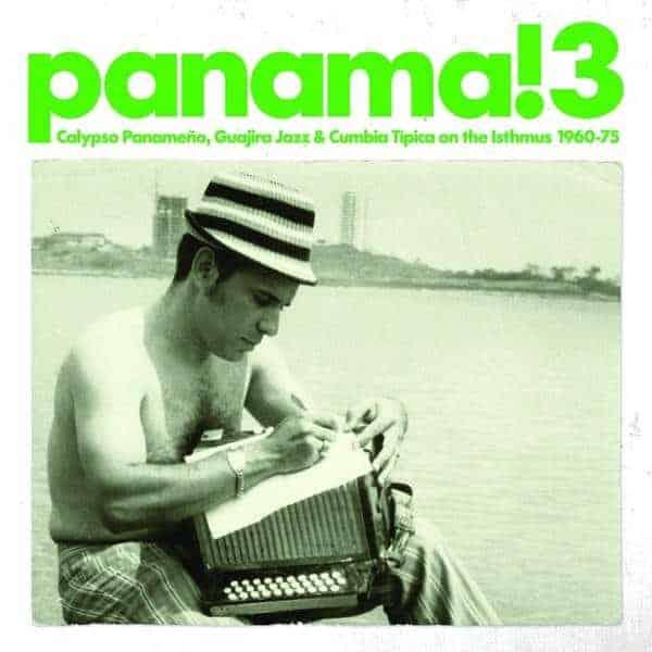 Panama! 3 (Calypso Panameno, Guajira Jazz & Cumbia Tipica On the Isthmus 1960-75) by Various