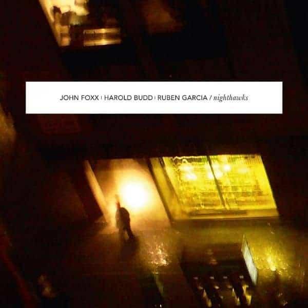 Nighthawks by John Foxx, Harold Budd and Ruben Garcia
