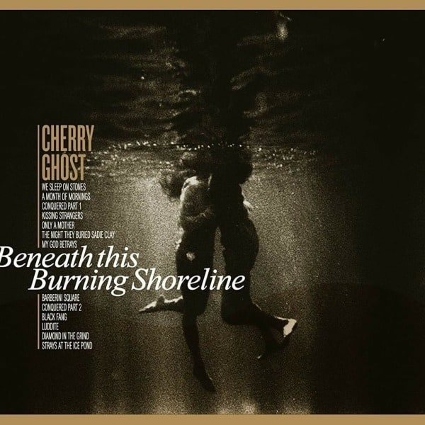 Beneath This Burning Shoreline by Cherry Ghost