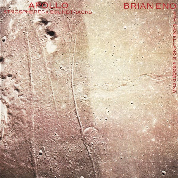 Apollo - Atmospheres & Soundtracks by Brian Eno With Daniel Lanois & Roger Eno