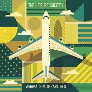 'Arrivals & Departures' by The Leisure Society