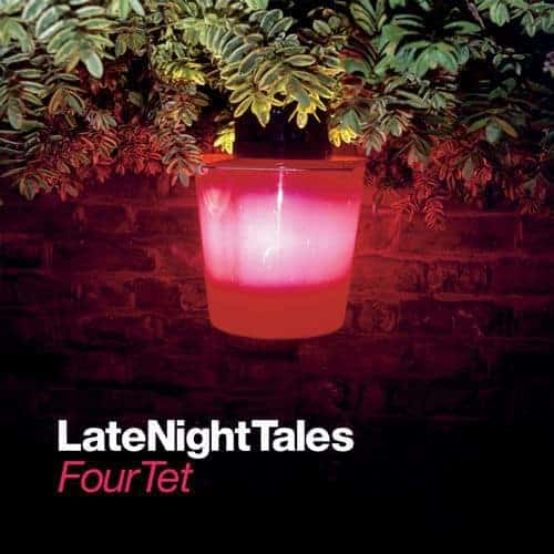 'Late Night Tales' by Four Tet (Fourtet)