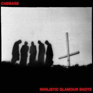 'Nihilist Glamour Shots' by Cabbage