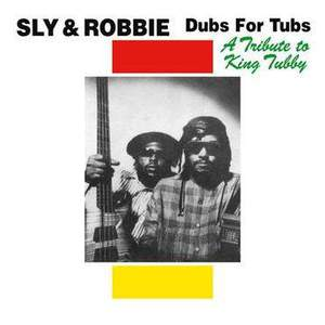 'Dub For Tubs - A Tribute To King Tubby' by Sly & Robbie