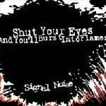 Signal Noise by Shut Your Eyes And You'll Burst Into Flames