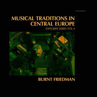 'Musical Traditions In Central Europe' by Burnt Friedman