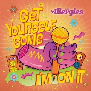 'Get Yourself Some / I'm On It' by The Allergies