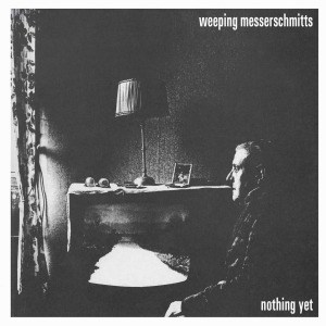 'Nothing Yet' by Weeping Messerschmitts