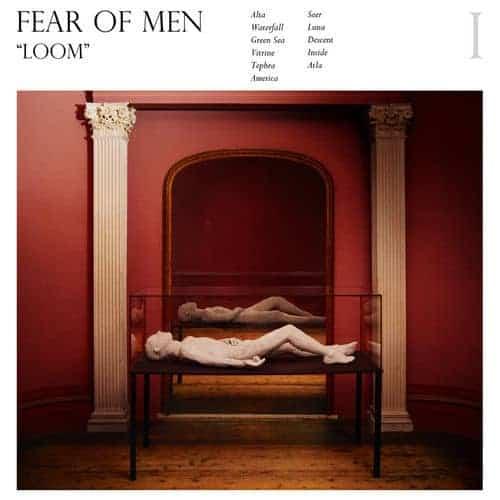 'Loom' by Fear of Men