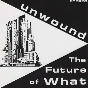 'The Future Of What' by Unwound
