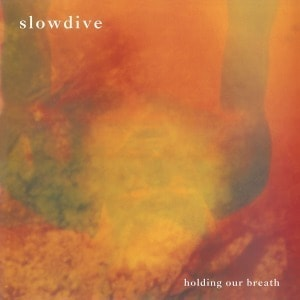 'Holding Our Breath' by Slowdive