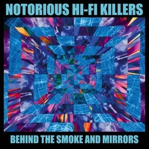 'Behind the Smoke and Mirrors' by The Notorious Hi-Fi Killers