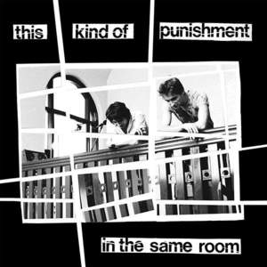 'In The Same Room' by This Kind Of Punishment