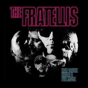 'Half Drunk Under a Full Moon' by The Fratellis