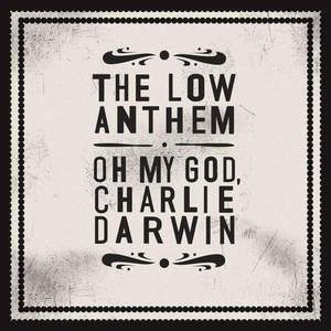 'Oh My God, Charlie Darwin (10th Anniversary Edition)' by The Low Anthem