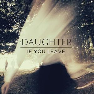 'If You Leave' by Daughter
