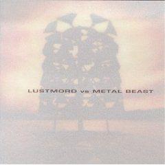 Lustmord vs. Metal Beast by Lustmord vs. Metal Beast