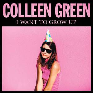'I Want To Grow Up' by Colleen Green