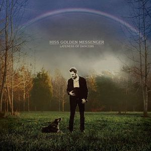 'Lateness of Dancers' by Hiss Golden Messenger