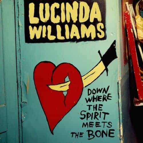 'Down Where The Spirit Meets The Bone' by Lucinda Williams