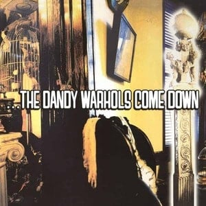 '...The Dandy Warhols Come Down' by The Dandy Warhols