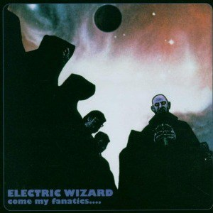 'Come My Fanatics' by Electric Wizard