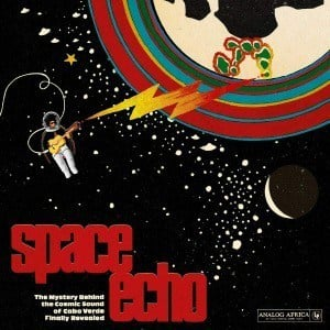 'Space Echo: The Mystery Behind The Cosmic Sound of Cabo Verde Finally Revealed' by Various